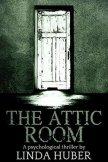 The Attic Room: A psychological thriller - Huber Linda
